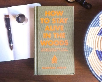 How to Stay Alive in the Woods A Complete Guide to Food, Shelter, Self-Preservation Anywhere